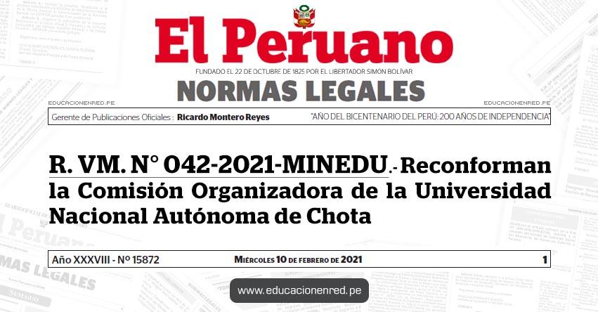 R. VM. N° 042-2021-MINEDU.- Reconforman la Comisión Organizadora de la Universidad Nacional Autónoma de Chota