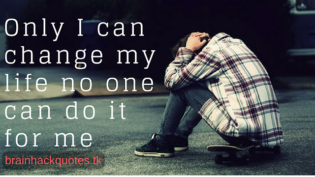 Only i Can Change my life no one can do it for me