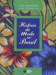 História da Moda no Brasil - Chataignier,Gilda