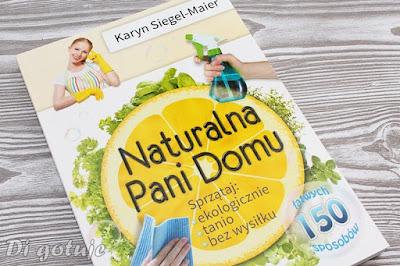 Naturalna Pani domu - 150 sposobów na ekologiczne, tanie i bezwysiłkowe sprzątanie - recenzja + kilka przepisów