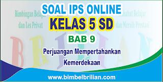 Soal IPS Online Kelas 5 ( Lima ) SD Bab 9 Perjuangan Mempertahankan Kemerdekaan - Langsung Ada Nilainya
