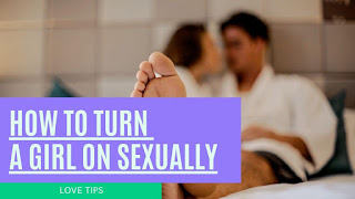 How to turn a girl on sexually