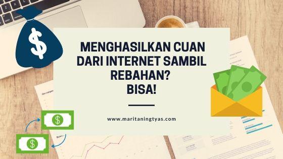 Menghasilkan Cuan dari Internet Sambil Rebahan? Bisa!