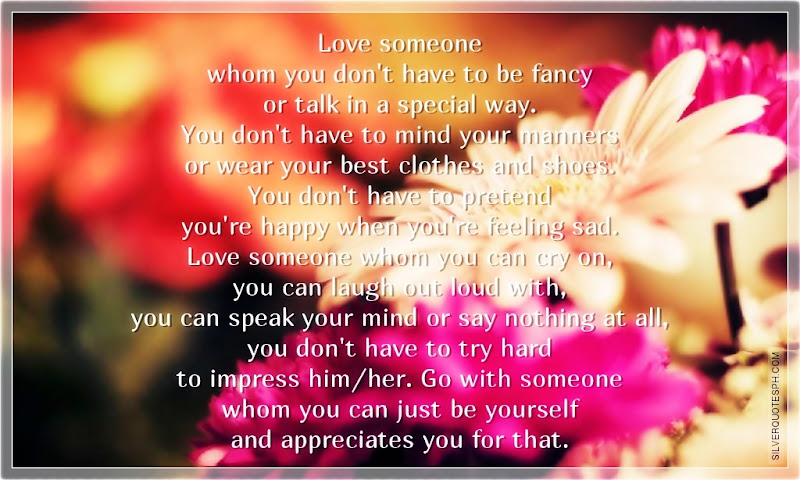 Love Quotes For Special Someone Tagalog: Love Someone Whom You Don't Have To Be Fancy Or Talk In A