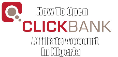 How To Open ClickBank Affiliate Account In Nigeria In Less Than 5 Minutes - Latest Method With VPN (100% Working)