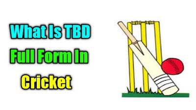 TBD Full Form In Cricket In Hindi & English में क्या होता है? || TBD Ka Full Form