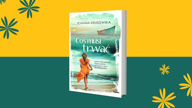 """""""Coś musi trwać"""" Joanna Kruszewska [PATRONAT/PRZEDPREMIEROWO]"""