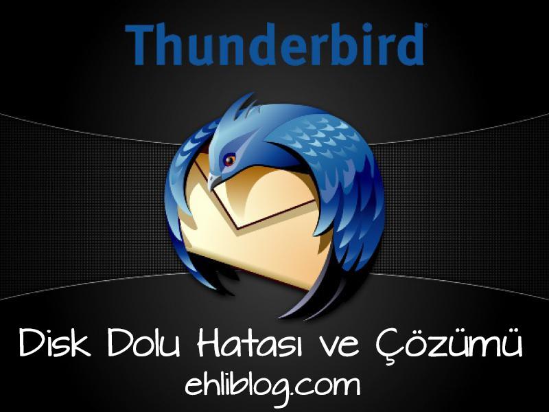 Thunderbird Disk Dolu Hatası ve Çözümü