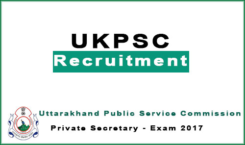 ukpsc recruitment 2017- 2018 Private Secretary Exam ukpsc.gov.in