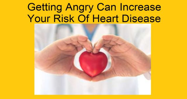 Getting Angry Can Increase Your Risk Of Heart Disease Health Anger Affects News