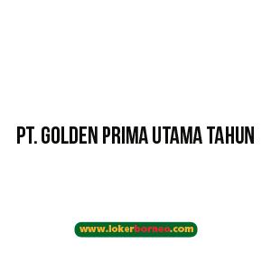 Lowongan kerja  PT. Golden Prima Utama Tahun 2020