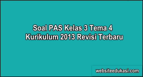 Soal PAS Kelas 3 Tema 4 Kurikulum 2013 Tahun 2019/2020