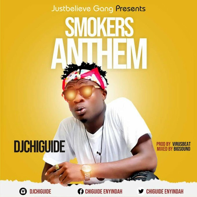 AUDIO: Dj ChiGuide _ Smokers Anthem_ (Prod By VirusBeat)