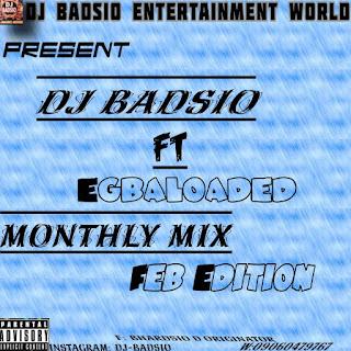 Dj Badsio Ft Egbaloaded Monthly Mixtape [Feb Edition]