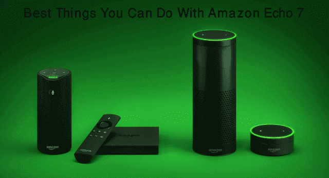 7 Best Things You Can Do With Amazon Echo
