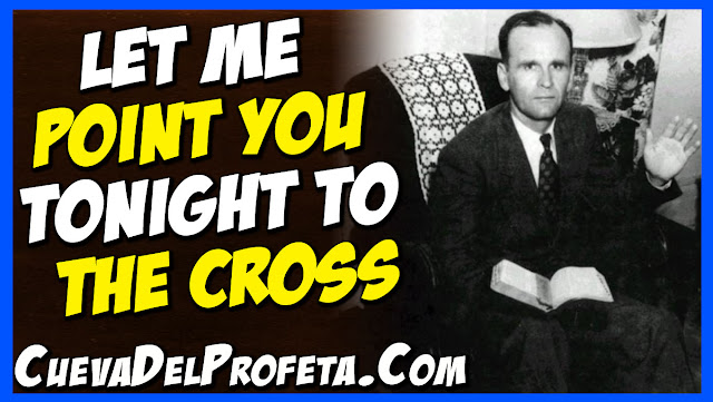 Let me point you tonight to the cross - William Marrion Branham Quotes