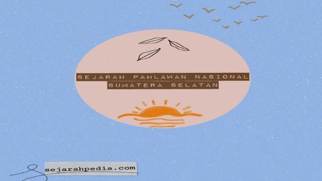 sejarah pahlawan nasional sumatera selatan