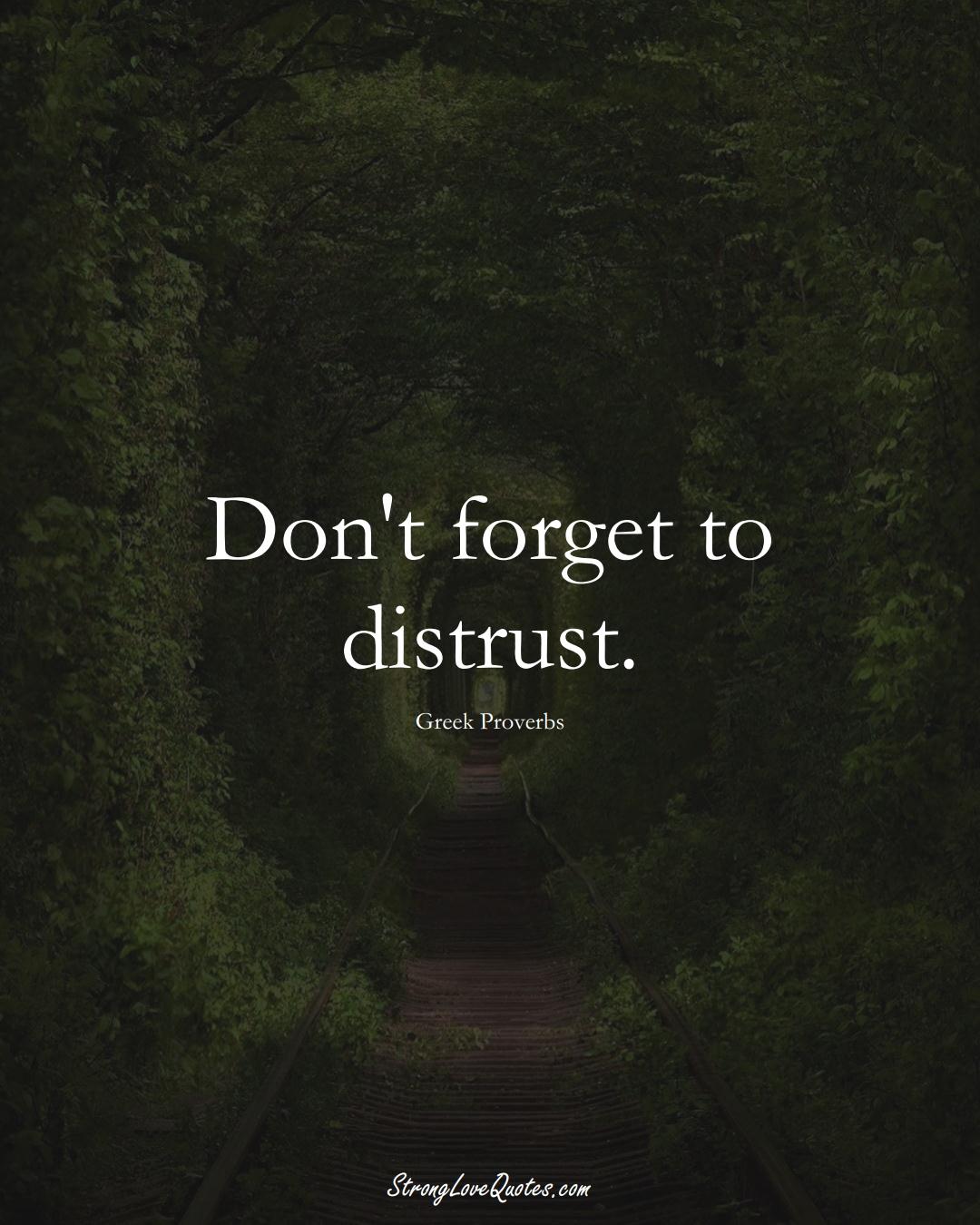 Don't forget to distrust. (Greek Sayings);  #EuropeanSayings