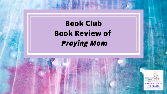 A Mom's Quest to Teach: Book Club: Book Review of Praying Mom with watercolor background