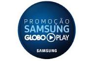 Promoção Samsung Globo Play www.globoplay.com/samsung