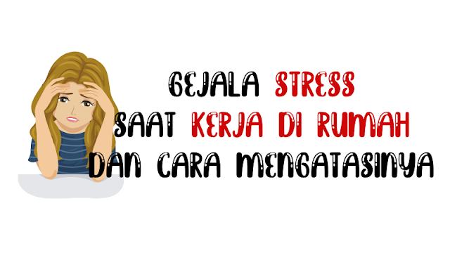 gejala-stress-saat kerja-di-rumah