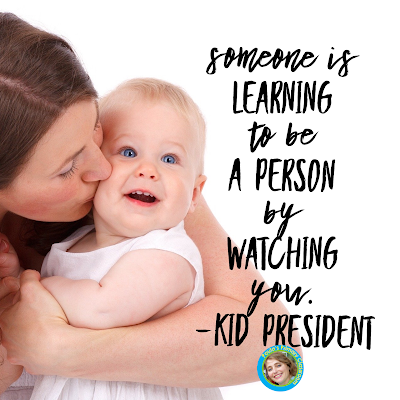 Someone is learning to be a person by watching you from Paula's Primary Classroom blog