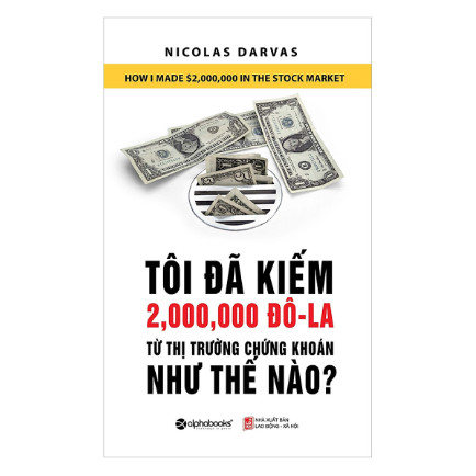 Tôi Đã Kiếm Được 2.000.000 Đô-La Từ Thị Trường Chứng Khoán Như Thế Nào? (Tái Bản 2018) ebook PDF EPUB AWZ3 PRC MOBI