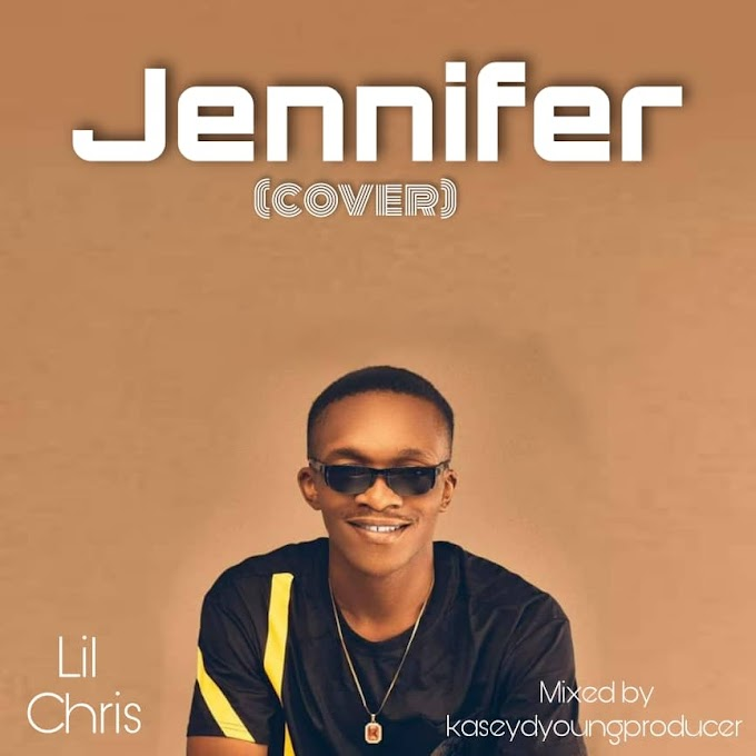 MUSIC: Lil Chris - Jennifer (Cover)