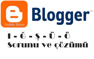 blogger türkçe karakter sorunu