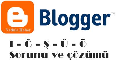 Blogger Türkçe font karakter sorunu ve çözümü
