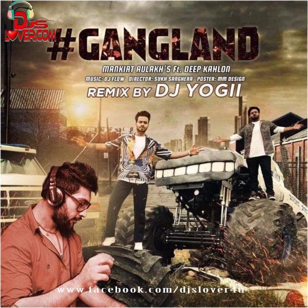 Gangland Mankirt Aulakh Ft Deep Kahlon Remix DJ Yogii