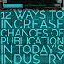 Quick Tips: 12 Ways to Increase Chances of Publication in Today's Industry