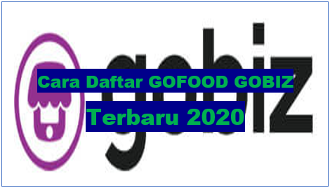Cara Daftar Gofood Gobiz Terbaru 2020 Go Bizz