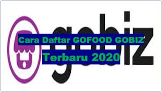 Cara Daftar GOFOOD GOBIZ Terbaru 2020 1
