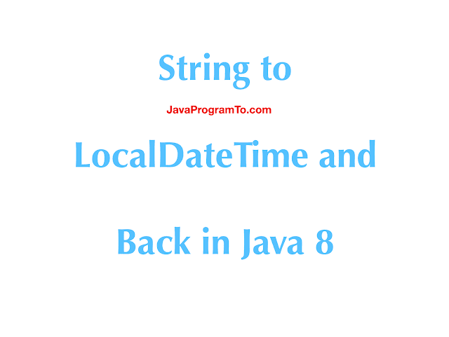 Java 8 - How To Format or Parse Date to LocalDateTime?