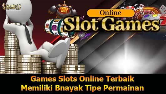 Games Slots Online Terbaik Memiliki Bnayak Tipe Permainan