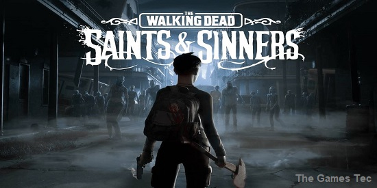 The Walking Dead: Saints & Sinners - Release Date, Gameplay, Review and Everything We Know