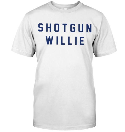Shotgun Willie T Shirts Hoodie Sweatshirt Tank Tops. GET IT HERE