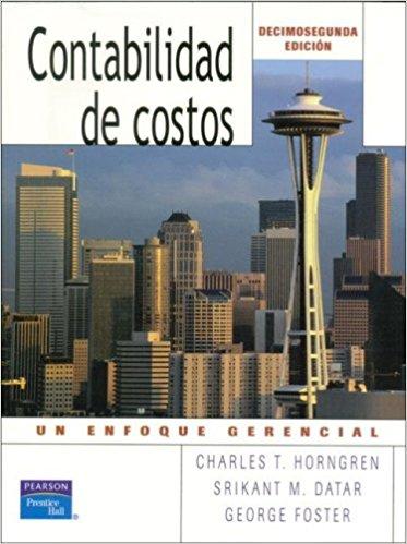 Contabilidad de Costos: Un enfoque Gerencial, 12va Edición – Horngren, Datar y Foster