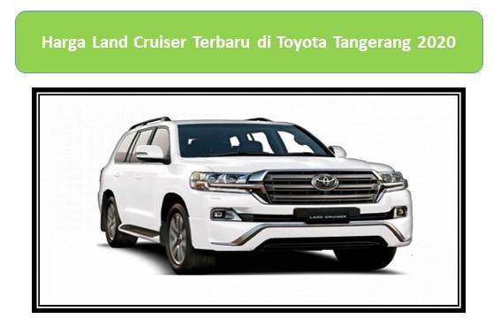 Harga Land Cruiser Terbaru di Toyota Tangerang 2020