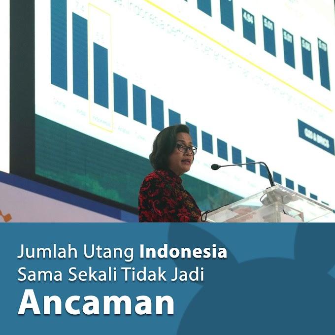 Jumlah Utang Indonesia Sama Sekali Tidak Jadi Ancaman
