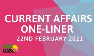 Current Affairs One-Liner: 22nd February 2021