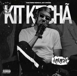 Tchu Mario Wanga - Kit Kitchã (ft. Jay C Figura)