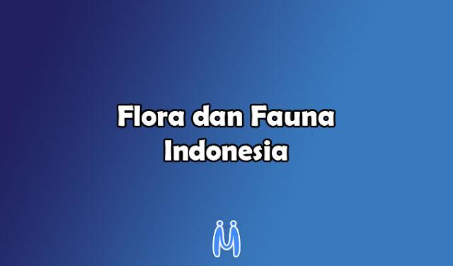 Persebaran Fauna dan Flora di Wilayah Indonesia