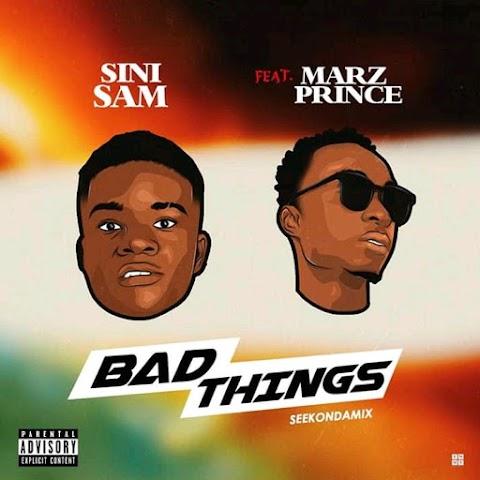 DOWNLOAD MP3: BAD THINGS - SINI SAM FT. MARZPRINCE (prod. By @Seekbeats)