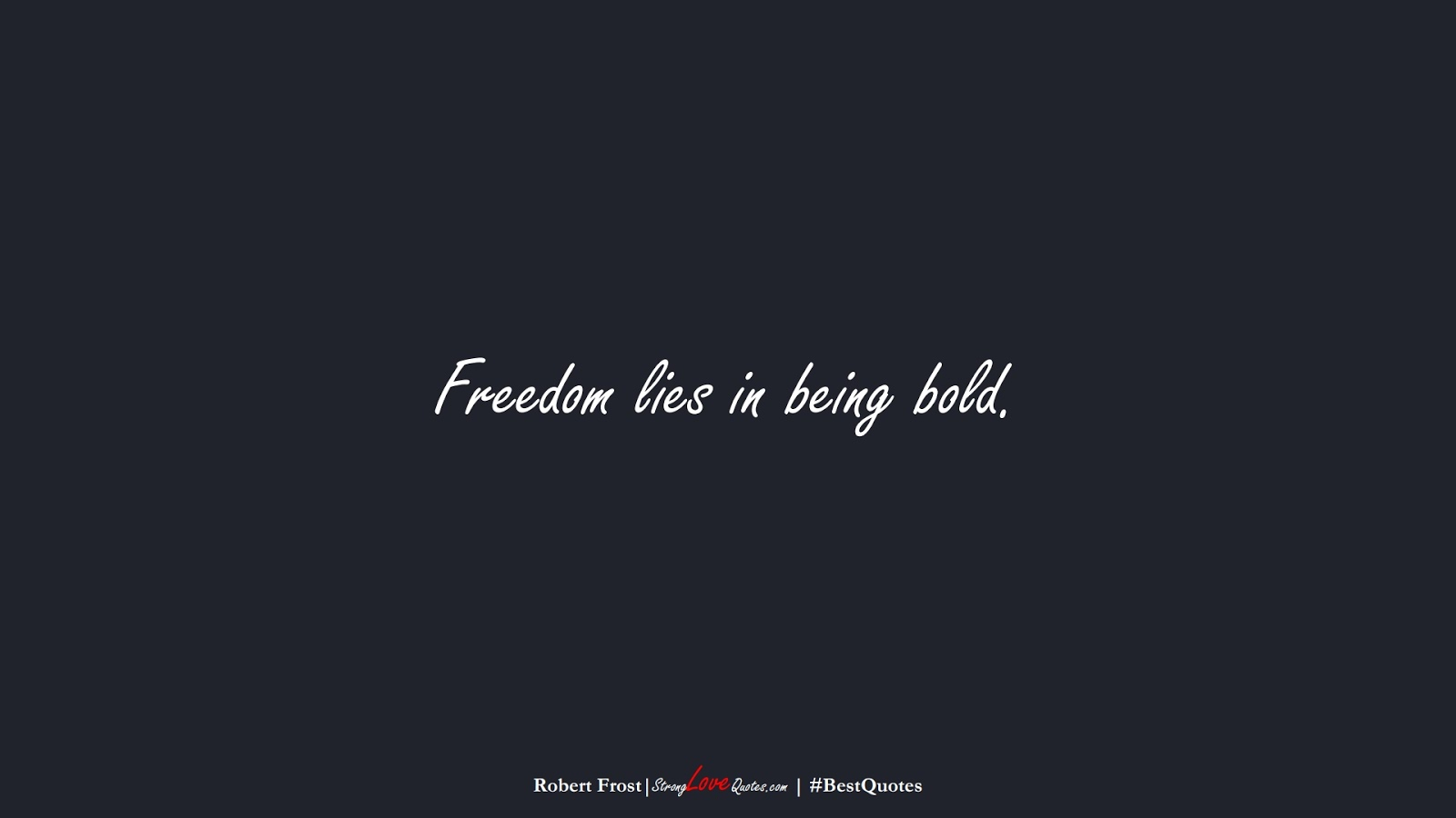 Freedom lies in being bold. (Robert Frost);  #BestQuotes