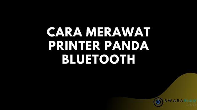 Cara Merawat Printer Panda Bluetooth
