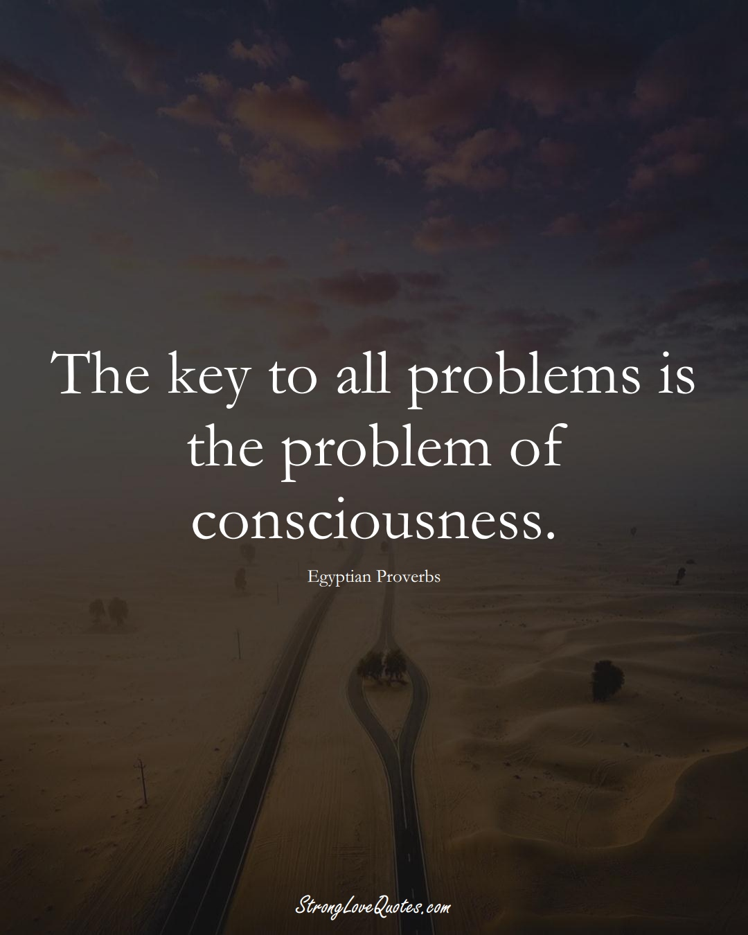 The key to all problems is the problem of consciousness. (Egyptian Sayings);  #MiddleEasternSayings