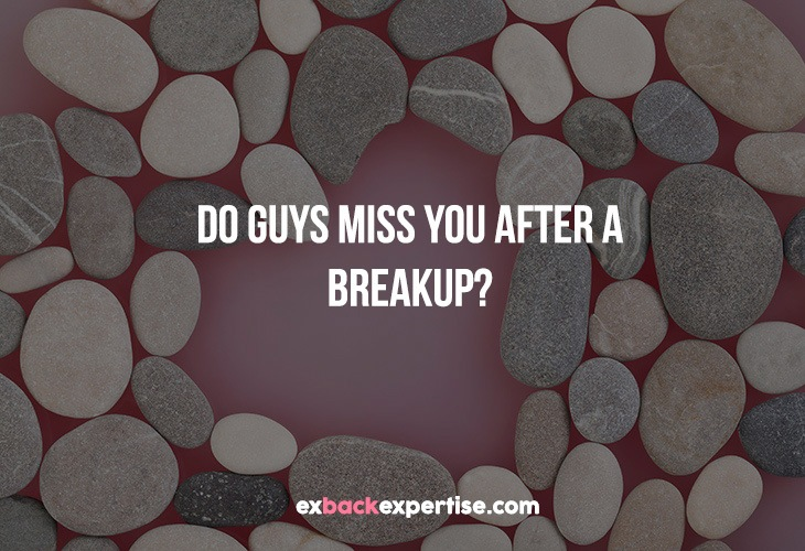 Do Guys Miss You After Breakup