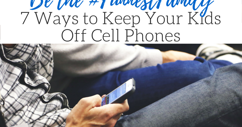 Be the #FunnestFamily! 7 Ways to Keep Your Kids Off Cell ...